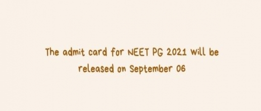 The admit card for NEET PG 2021 will be released on September 06
