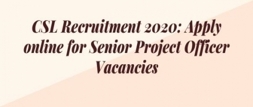 CSL Recruitment 2020: Apply online for Senior Project Officer Vacancies