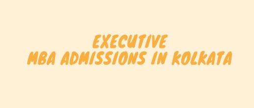 Executive MBA Admissions in Kolkata