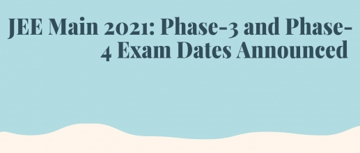 JEE Main 2021 Phase-3 and Phase-4 Exam Dates Announced