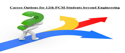 Career Options for 12th PCM Students beyond Engineering