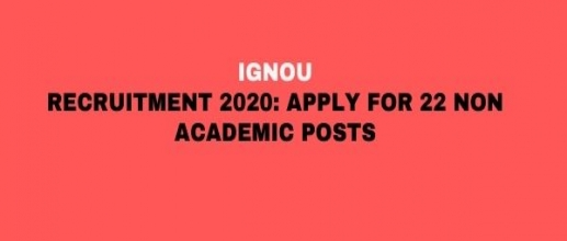 IGNOU Recruitment 2020: Apply for 22 Non Academic Posts