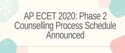 AP ECET 2020: Phase 2 Counselling Process Schedule Announced