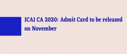 ICAI CA 2020: Admit Card to be released on November