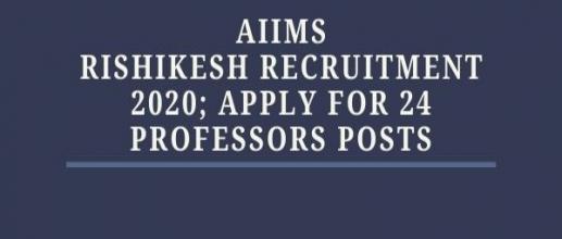 AIIMS Rishikesh Recruitment 2020; Apply for 24 Professors Posts