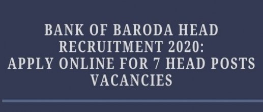 Bank of Baroda Head Recruitment 2020: Apply online for 7 Head Posts