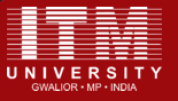 ITM University Gwalior - [ITM University Gwalior]